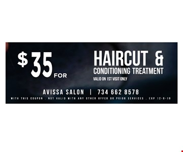 $35 forHaircut and conditioning treatment. Valid on 1st visit only. With this coupon. Not valid with any other offer or prior services. 12/09/19