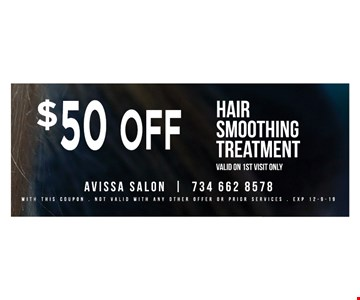 $50 OffHair smoothing treatment, valid on 1st visit only With this coupon. Not valid with any other offer or prior services. 12/09/19