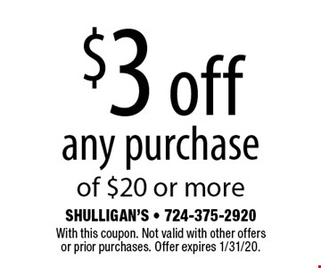 $3 off any purchase of $20 or more. With this coupon. Not valid with other offers or prior purchases. Offer expires 1/31/20.