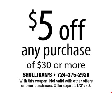 $5 off any purchase of $30 or more. With this coupon. Not valid with other offers or prior purchases. Offer expires 1/31/20.