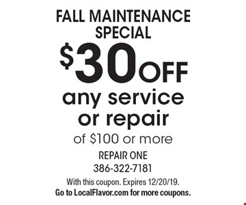 FALL MAINTENANCE SPECIAL. $30 OFF any service or repair of $100 or more. With this coupon. Expires 12/20/19. Go to LocalFlavor.com for more coupons.
