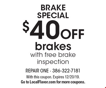 BRAKE SPECIAL. $40 OFF brakes with free brake inspection. With this coupon. Expires 12/20/19. Go to LocalFlavor.com for more coupons.