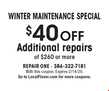 WINTER MAINTENANCE SPECIAL. $40 OFF Additional repairs of $260 or more. With this coupon. Expires 2/14/20. Go to LocalFlavor.com for more coupons.