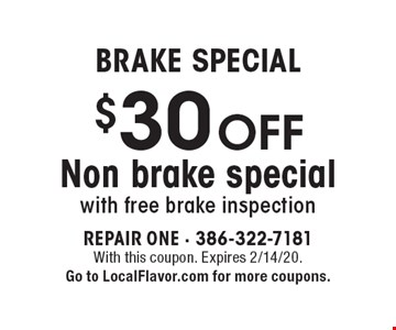 Brake Special. $30 OFF Non brake special with free brake inspection. With this coupon. Expires 2/14/20. Go to LocalFlavor.com for more coupons.