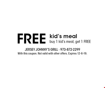Free kid's meal. Buy 1 kid's meal, get 1 free.. With this coupon. Not valid with other offers. Expires 12-6-19.