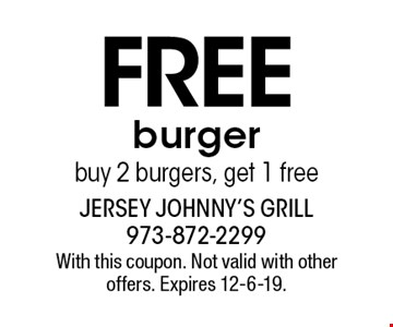 Free burger. Buy 2 burgers, get 1 free. With this coupon. Not valid with other offers. Expires 12-6-19.