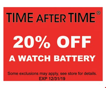 20% OFF A Watch BatterySome exclusions may apply, see store for details. Exp 12/31/19.