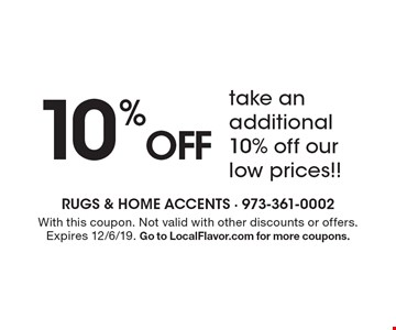 10% off take an additional 10% off our low prices!! With this coupon. Not valid with other discounts or offers. Expires 12/6/19. Go to LocalFlavor.com for more coupons.