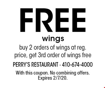 Free wings. Buy 2 orders of wings at reg. price, get 3rd order of wings free. With this coupon. No combining offers. Expires 2/7/20.