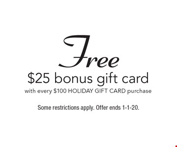 Free $25 bonus gift card with every $100 HOLIDAY GIFT CARD purchase. Some restrictions apply. Offer ends 1-1-20.