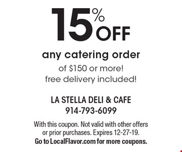 15% off any catering order of $150 or more! Free delivery included! With this coupon. Not valid with other offers or prior purchases. Expires 12-27-19. Go to LocalFlavor.com for more coupons.