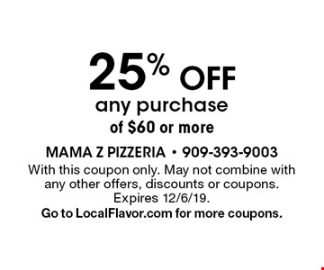 25% off any purchase of $60 or more. With this coupon only. May not combine with any other offers, discounts or coupons. Expires 12/6/19. Go to LocalFlavor.com for more coupons.