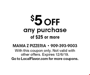 $5 off any purchase of $25 or more. With this coupon only. Not valid with other offers. Expires 12/6/19. Go to LocalFlavor.com for more coupons.