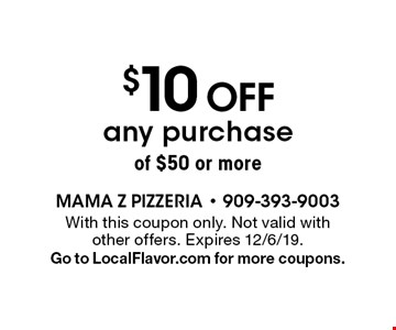 $10 off any purchase of $50 or more. With this coupon only. Not valid with other offers. Expires 12/6/19. Go to LocalFlavor.com for more coupons.