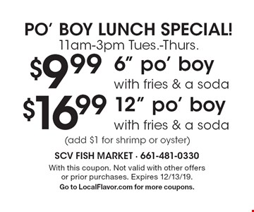 "Po' boy lunch special! 11am-3pm Tues.-Thurs. $9.99 6"" po' boy with fries & a soda $16.99 12"" po' boy with fries & a soda (add $1 for shrimp or oyster). With this coupon. Not valid with other offers or prior purchases. Expires 12/13/19. Go to LocalFlavor.com for more coupons."