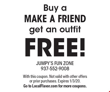 FREE! Buy a make a friend get an outfit. With this coupon. Not valid with other offers or prior purchases. Expires 1/3/20. Go to LocalFlavor.com for more coupons.