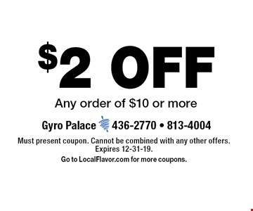 $2 OFF any order of $10 or more. Must present coupon. Cannot be combined with any other offers. Expires 12-31-19. Go to LocalFlavor.com for more coupons.