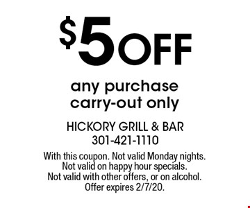 $5 Off any purchase carry-out only. With this coupon. Not valid Monday nights. Not valid on happy hour specials. Not valid with other offers, or on alcohol. Offer expires 2/7/20.