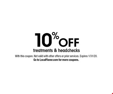 10% OFF treatments & headchecks. With this coupon. Not valid with other offers or prior services. Expires 1/31/20. Go to LocalFlavor.com for more coupons.