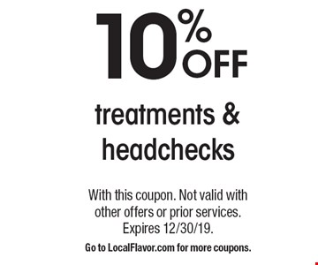10% OFF treatments & headchecks. With this coupon. Not valid with other offers or prior services. Expires 12/30/19. Go to LocalFlavor.com for more coupons.