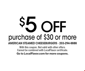 $5 Off purchase of $30 or more. With this coupon. Not valid with other offers. Cannot be combined with LocalFlavor certificate. Go to LocalFlavor.com for more coupons.