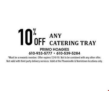 10% Off ANY CATERING TRAY. *Must be a rewards member. Offer expires 12/6/19. Not to be combined with any other offer.Not valid with third party delivery services. Valid at the Phoenixville & Norristown locations only.