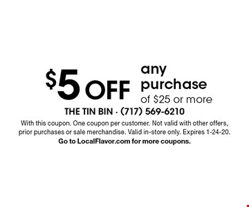 $5 OFF any purchase of $25 or more. With this coupon. One coupon per customer. Not valid with other offers, prior purchases or sale merchandise. Valid in-store only. Expires 1-24-20. Go to LocalFlavor.com for more coupons.