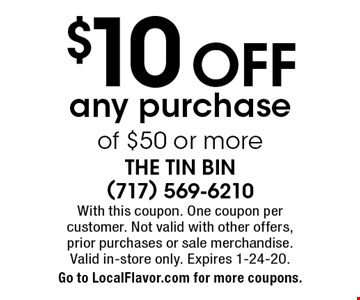$10 OFF any purchase of $50 or more. With this coupon. One coupon per  customer. Not valid with other offers, prior purchases or sale merchandise. Valid in-store only. Expires 1-24-20. Go to LocalFlavor.com for more coupons.