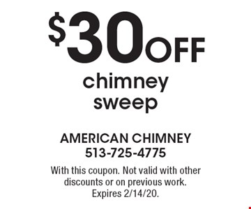 $30 Off chimney sweep. With this coupon. Not valid with other discounts or on previous work. Expires 2/14/20.