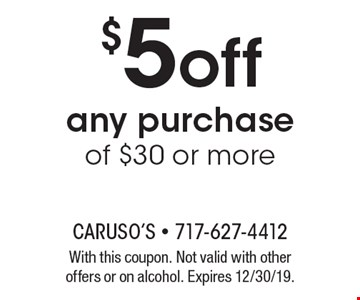 $5off any purchaseof $30 or more. With this coupon. Not valid with other offers or on alcohol. Expires 12/30/19.
