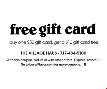free gift cardbuy one $50 gift card, get a $10 gift card free. With this coupon. Not valid with other offers. Expires 12/22/19.Go to LocalFlavor.com for more coupons.B