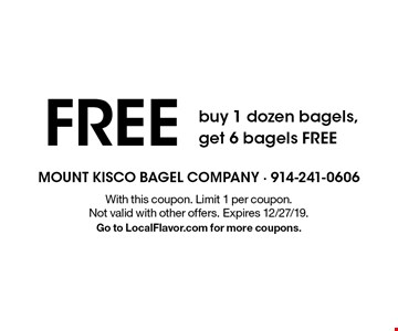 Free buy 1 dozen bagels, get 6 bagels free. With this coupon. Limit 1 per coupon. Not valid with other offers. Expires 12/27/19. Go to LocalFlavor.com for more coupons.