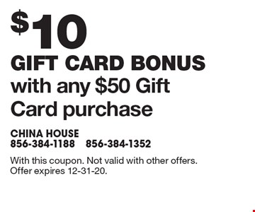 $10 gift card bonus with any $50 Gift Card purchase. With this coupon. Not valid with other offers.Offer expires 12-31-20.