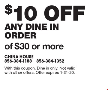 $10 off any dine in order of $30 or more. With this coupon. Dine in only. Not valid with other offers. Offer expires 1-31-20.