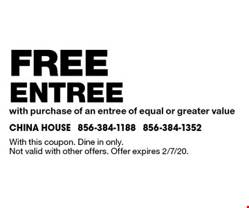 Free entree with purchase of an entree of equal or greater value. With this coupon. Dine in only. Not valid with other offers. Offer expires 2/7/20.