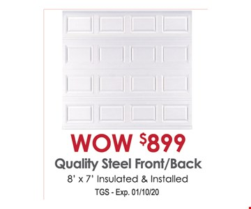WOW $899 quality steel front/back. 8' x 7' insulated & installed. TGS. Exp. 01/10/20.