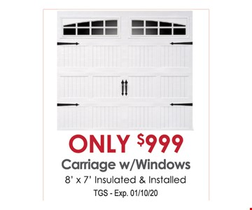 Only $999 carriage w/windows. 8'x 7' insulated & installed. TGS. Exp. 01/10/20.