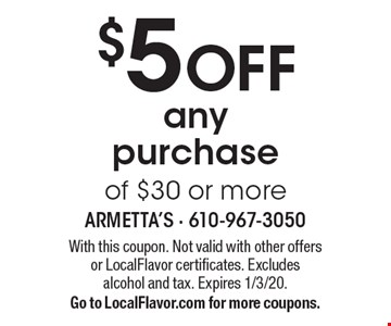 $5 OFF any purchase of $30 or more. With this coupon. Not valid with other offersor LocalFlavor certificates. Excludes alcohol and tax. Expires 1/3/20. Go to LocalFlavor.com for more coupons.