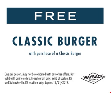 Free classic burger with purchase of a classic burger. One per person. May to be combined with any other offer. Not valid with online orders. Valid at Easton & Schnecksville PA locations only. Expires 12/31/19.