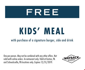 Free kids' meal with purchase of any signature burger, side & any drink. One per person. May to be combined with any other offer. Not valid with online orders. Valid at Easton & Schnecksville PA locations only. Expires 12/31/19.
