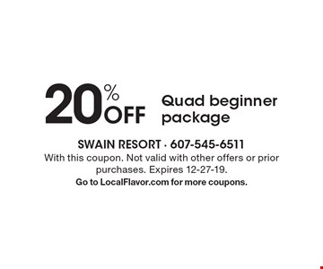 20% Off Quad beginner package. With this coupon. Not valid with other offers or prior purchases. Expires 12-27-19. Go to LocalFlavor.com for more coupons.