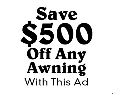 Save $500 Off Any Awning. With This Ad.