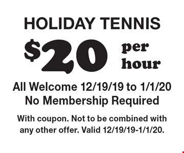 $20 per hour Holiday Tennis All Welcome 12/19/19 to 1/1/20 No Membership Required. With coupon. Not to be combined with any other offer. Valid 12/19/19-1/1/20.