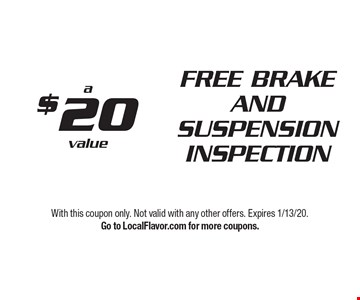 $20 FREE BRAKE AND SUSPENSION INSPECTION a value. With this coupon only. Not valid with any other offers. Expires 1/13/20. Go to LocalFlavor.com for more coupons.