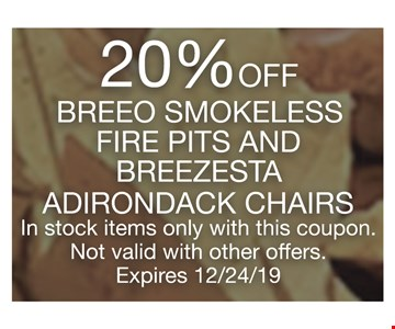 20% off breeo smokeless fire pits and breezesta adirondack chairs in stock items only with this coupon. Not valid with other offers. Expires 12/24/19