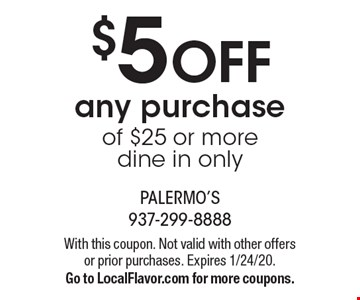 $5 off any purchase of $25 or more. Dine in only. With this coupon. Not valid with other offers or prior purchases. Expires 1/24/20. Go to LocalFlavor.com for more coupons.