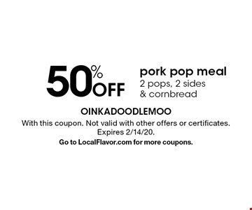 50% Off pork pop meal - 2 pops, 2 sides & cornbread. With this coupon. Not valid with other offers or certificates. Expires 2/14/20. Go to LocalFlavor.com for more coupons.