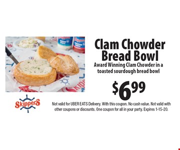 $6.99 Clam Chowder Bread Bowl Award Winning Clam Chowder in atoasted sourdough bread bowl . Not valid for UBER EATS Delivery. With this coupon. No cash value. Not valid with other coupons or discounts. One coupon for all in your party. Expires 1-15-20.