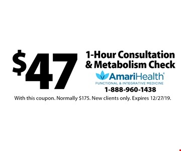 $47 1-Hour Consultation & Metabolism Check. With this coupon. Normally $175. New clients only. Expires 12/27/19.