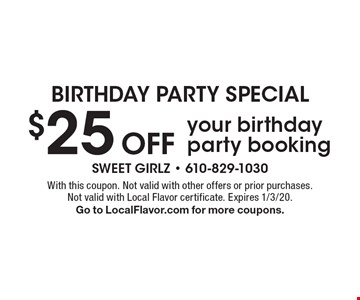 Birthday Party Special. $25 off your birthday party booking. With this coupon. Not valid with other offers or prior purchases. Not valid with Local Flavor certificate. Expires 1/3/20. Go to LocalFlavor.com for more coupons.